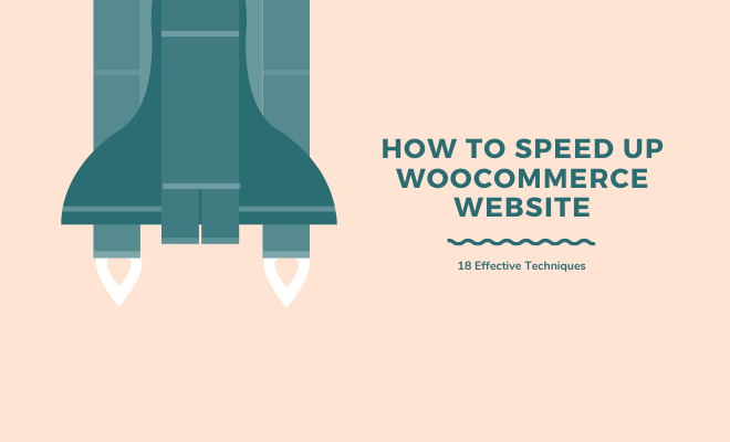 How to Speed Up WooCommerce Website - 18 Effective Techniques